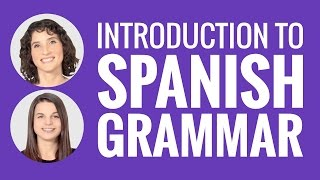 Introduction to spanish - introduction to spanish grammar