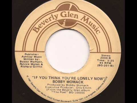 BOBBY WOMACK - IF YOU THINK YOU'RE LONELY NOW (BEVERLY GLEN)