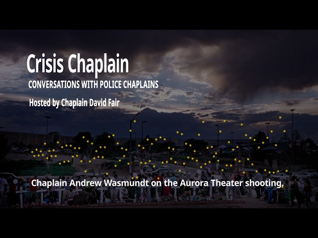 Chaplain Andrew Wasmundt on the Aurora Theater Shooting