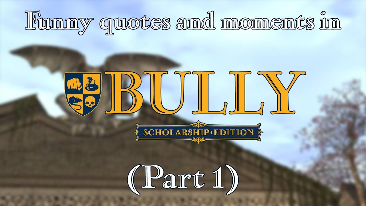 Bully Funny Quotes And Moments Part 1 Youtube