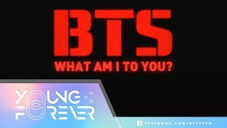 [vietsub + engsub] bts (방탄소년단) - intro: what am i to you (comeback trailer)