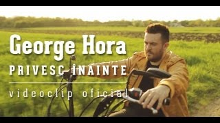 Repeat youtube video George Hora - Privesc inainte [Videoclip oficial]