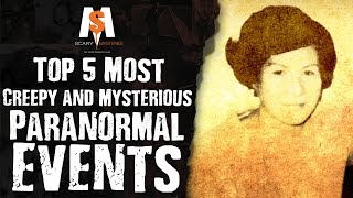 Top 5 Most CREEPY and MYSTERIOUS Paranormal Events