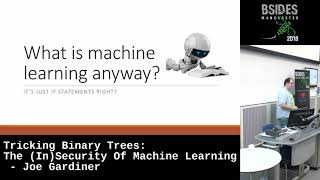 BSidesMCR 2018: Tricking Binary Trees: The (In)Security Of Machine Learning by Joe Gardiner