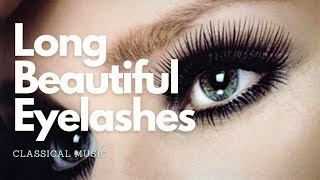 Grow Beautiful Long Eyelashes Fast - Classical Music