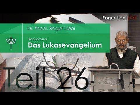 Dr. theol. Roger Liebi - Das Lukasevangelium ab Kapitel 14, 25 / Teil 26