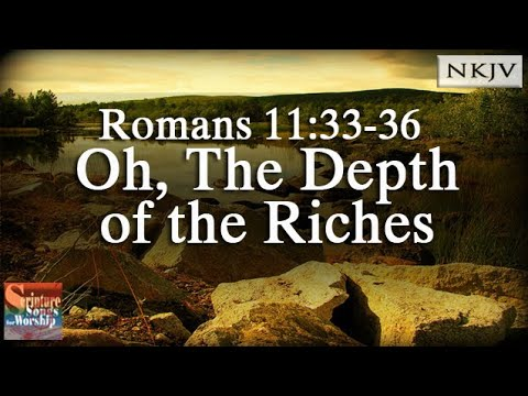 Romans 11:3336 Song Oh, The Depths of the Riches Christian Praise Worship w Lyrics