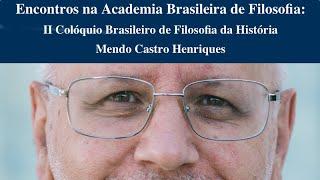 II Colóquio Luso-Brasileiro de Filosofia da História: Mendo Castro Henriques