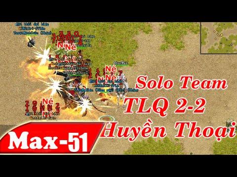 Trận PK  VL2 - Solo Team 2-2 Huyền Thoại TLQ - Rất Hay Và Hấp Dẫn | NhacMax -P51