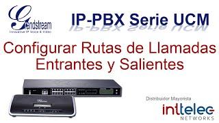 8.- Grandstream IP-PBX serie UCM, Configurar Rutas de Llamadas Entrantes y Saliente