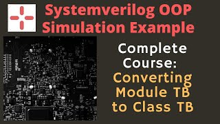 Systemverilog OOP: ASIC VLSI Verification Course: Udemy : Example of Converting Module TB to Class