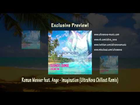 Roman Messer feat. Ange - Imagination (UltraNova Chill Out Remix) [Exclusive Preview]
