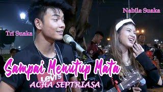 Download lagu SAMPAI KU MENUTUP MATA - ACHA SEPTRIASA (LIRIK) LIVE AKUSTIK BY NABILA SUAKA FT. TRI SUAKA