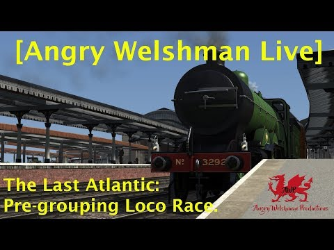 """[Angry Welshman Live] """"The Last Atlantic"""" - Pre-Grouping Locomotive Race."""