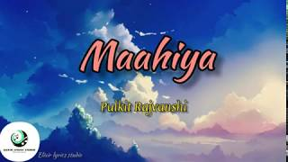 Maahiya - Official Lyrics Video | Pulkit Rajvanshi & Aashish Garg | ELIXIR |