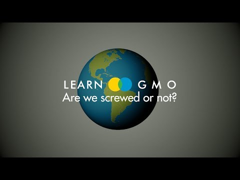 LEARN GMO 2: Are we screwed or not?