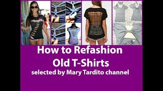 Video 45+ DIY Ideas How to Refashion T-Shirts for Summer download MP3, 3GP, MP4, WEBM, AVI, FLV November 2018