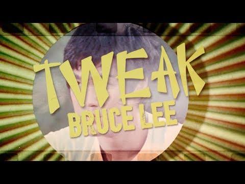 Tweak - Bruce Lee