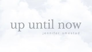 Jennifer Smestad Up Until Now