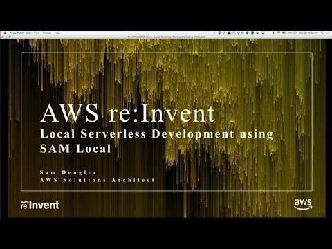 AWS re:Invent 2017: Local Serverless Development using SAM Local (DEM77)