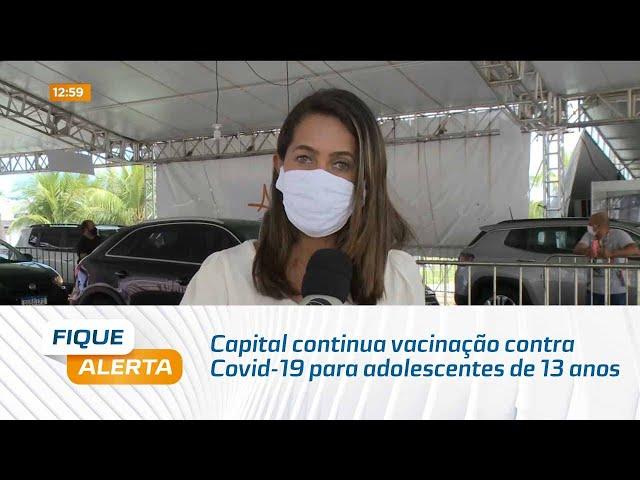 Capital continua vacinação contra Covid-19 para adolescentes de 13 anos nesta terça-feira