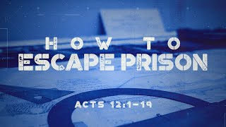 How to Escape Prison - Acts 12:1-19 - Art Dykstra