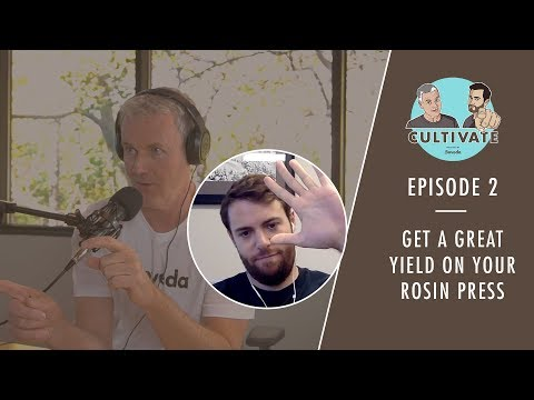 Cultivate Ep. 02 | How to Get a Great Yield on Your Rosin Press & Rosin's Place in the Industry