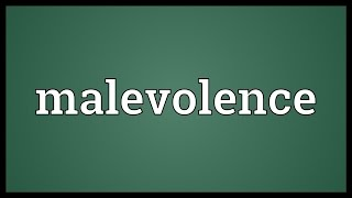 Malevolence Meaning
