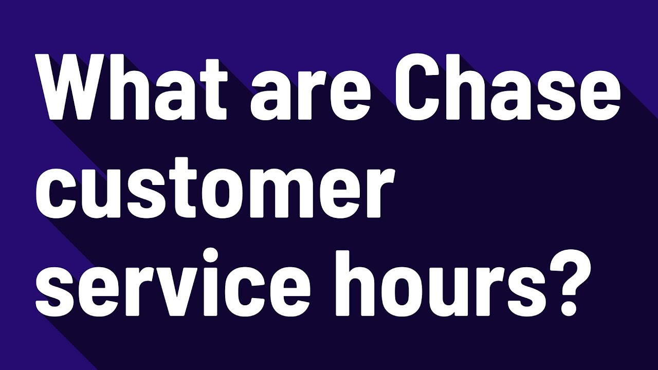 What are Chase customer service hours?