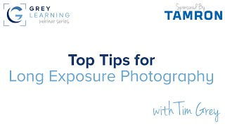 Top Tips for Long Exposure Photography - GreyLearning Webinar
