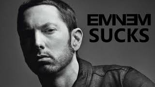 Top 10 reasons Why Eminem Sucks