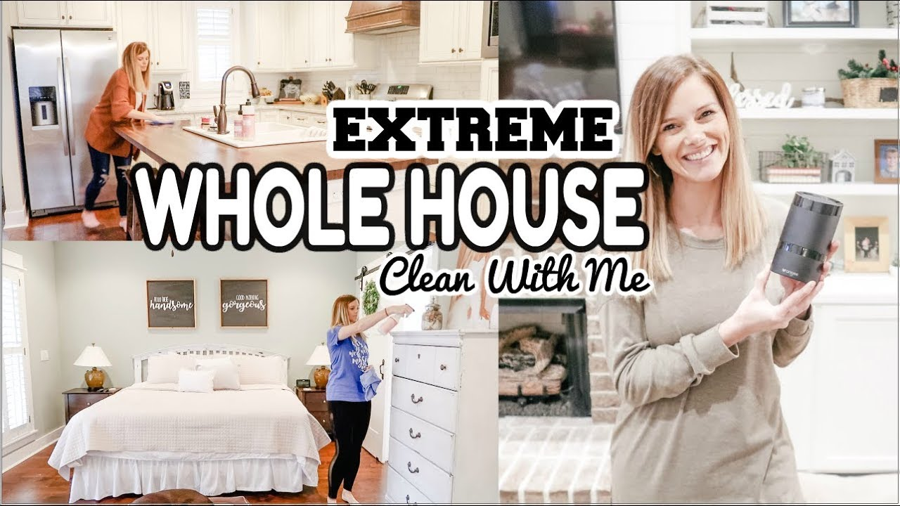 Extreme Whole House Clean With Me 2019 Ultimate Clean With Me Cleaning Motivation