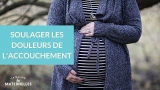 Soulager les douleurs de l'accouchement - La Maison des maternelles #LMDM