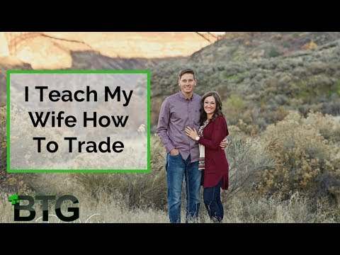I Teach My Wife How To Trade