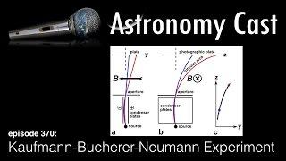 Astronomy Cast Ep. 370: The Kaufmann–Bucherer–Neumann Experiments