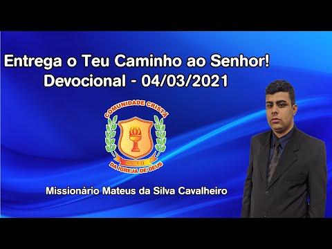 Devocional - Entrega o Teu Caminho ao Senhor | Missionário Mateus - 04/03/2021
