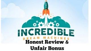 Honest Incredible Dream Machines Review and Bonus
