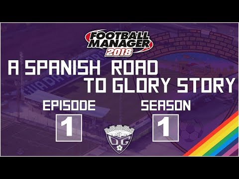 Football Manager 2018 // A Spanish RTG Story: CD Guadalajara S1E1 // Building A New History