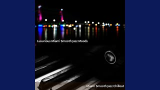 Luxurious Miami Smooth Jazz Moods