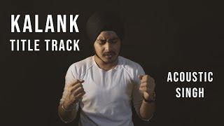 Kalank Title track (Soulful Version) | Arijit Singh, Pritam | Acoustic Singh Cover