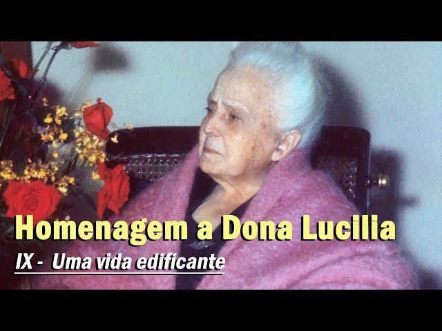 Homenagem pelo aniversário natalício de Dona Lucilia: IX - Uma vida edificante.