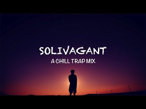 Solivagant | A Chill Trap Mix