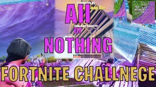 All or Nothing Fortnite Challenge!!!