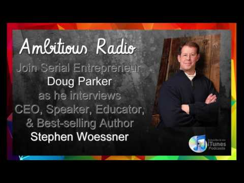Stephen Woessner, Guest on Ambitious Radio with host Doug Parker – Episode 37