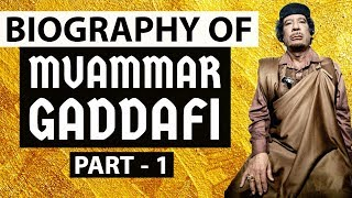 Biography of Muammar Gaddafi Part 1 - One of the most evil dictators of the world , LIBYA DICTATOR