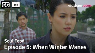 Soul Food - Episode 5: When Winter Wanes // Viddsee Originals