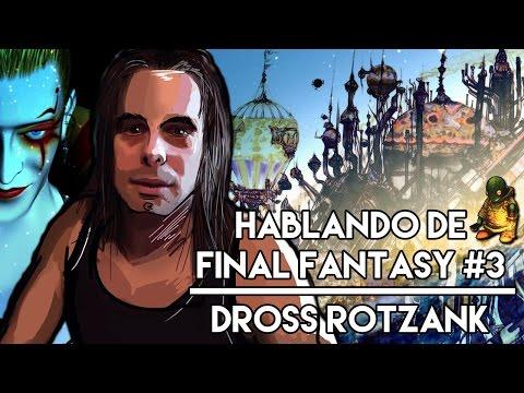 Hablando de Final Fantasy #3 - Dross Rotzank (@eldiariodedross) de El diario de Dross