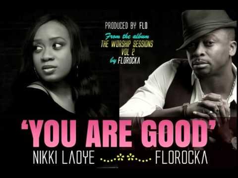 Flo (Florocka)  & NikkiLaoye – You Are Good (The Worship Sessions VoL 2)