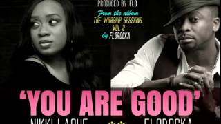 Flo (Florocka)  & NikkiLaoye – You Are Good (The Worship Sessions VoL 2)