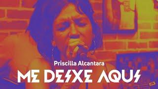 Priscilla Alcantara - Me Deixe Aqui | Músicos Essenciais